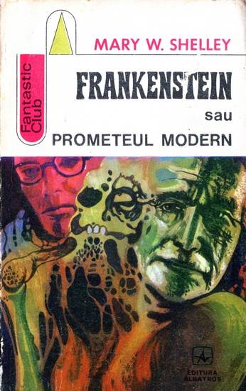 Mary W. Shelley - Frankenstein, sau Prometeul modern